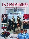 La Gendarmerie. Son histoire, ses missions