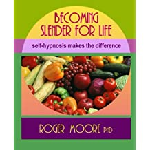 Becoming Slender For Life, Second Edition: Self-hypnosis makes the difference