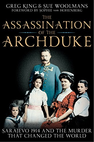 The Assassination of the Archduke: Sarajevo 1914 and the Murder that Changed the World