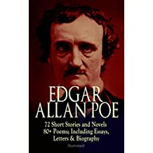 EDGAR ALLAN POE: 72 Short Stories and Novels & 80+ Poems; Including Essays, Letters & Biography (Illustrated): Murders in the Rue Morgue, The Raven, Tamerlane, ... Poetic Principle, Eureka… (English Edition)