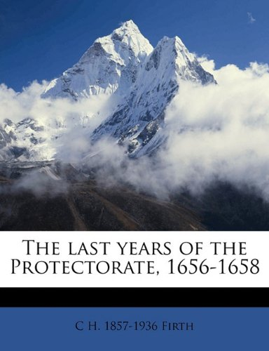 The last years of the Protectorate, 1656-1658 Volume 2