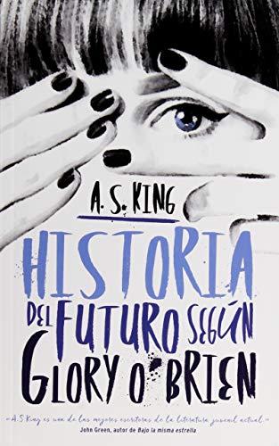 Historia del futuro según Glory O'Brien / Glory O'Brien's History Of The Future par A. S. King