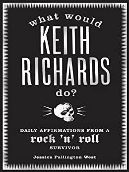 What Would Keith Richards Do?: Daily Affirmations with a Rock and Roll Survivor par [West, Jessica Pallington]