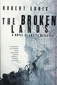 The Broken Lands: A Novel of Arctic Disaster von [Edric, Robert]