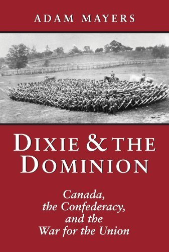 dixie-the-dominion-canada-the-confederacy-and-the-war-for-the-union-by-adam-mayers-2003-10-01