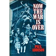 Now the War is Over: Social History of Britain, 1945-51 by Paul Addison (1985-09-26)