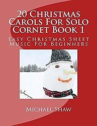 20 Christmas Carols For Solo Cornet Book 1: Easy Christmas Sheet Music For Beginners