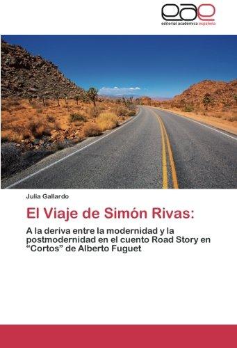 """El Viaje de Simón Rivas:: A la deriva entre la modernidad y la postmodernidad en el cuento Road Story en """"Cortos"""" de Alberto Fuguet"""