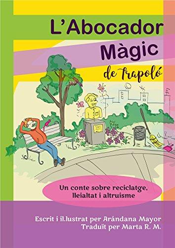 L'abocador màgic de Trapoló: Un conte sobre reciclatge, lleialtat i altruisme (Catalan Edition) por Arandana Mayor