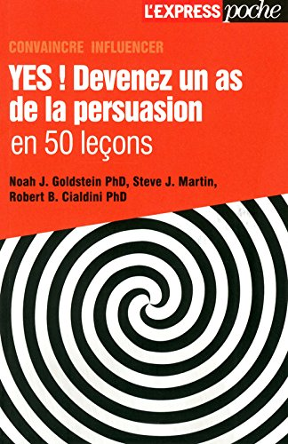 Yes ! Devenez un as de la persuasion en 50 lecons par Noah j. Goldstein