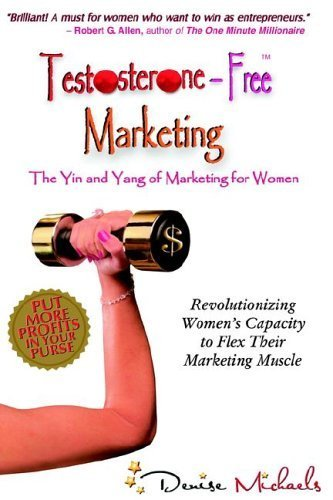 Testosterone-Free Marketing: The Yin and Yang of Marketing for Women by Denise Michaels (2005-05-01)
