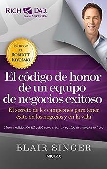 Descarga gratuita El código de honor de un equipo de negocios exitoso.: El secreto de los campeones para tener éxito en los negocios y en la vida PDF