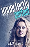 Imperfectly Perfect (A Series of Imperfections Book 1) by A.E. Woodward
