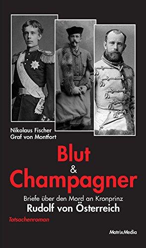 Blut und Champagner: Briefe über den Mord an Kronprinz Rudolf von Österreich