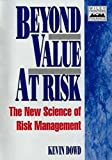 Beyond Value at Risk: New Science of Risk Management (Wiley Professional Banking and Finance Series /Wiley Frontiers in Finance)