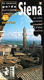 Siena. La nuova guida completa. La città, i monumenti, i musei, il palio, la cucina. Ediz. illustrata