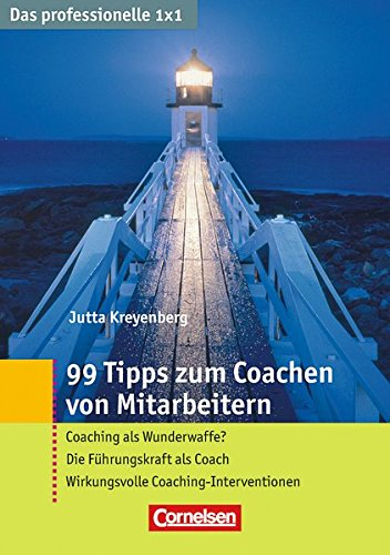 Das professionelle 1 x 1 99 Tipps zum Coachen von Mitarbeitern: Coaching als Wunderwaffe? - Die Führungskraft als Coach - Wirkungsvolle Coaching-Interventionen (Cornelsen Scriptor - Business Profi)