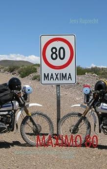 MAXIMO 80: Eine Motorradreise durch das argentinisch-chilenische Grenzgebiet von [Ruprecht, Jens]