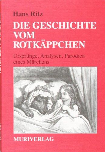Die Geschichte vom Rotkäppchen: Ursprünge, Analysen, Parodien eines Märchens