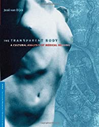 The Transparent Body: A Cultural Analysis of Medical Imaging (In Vivo: The Cultural Mediations of Biomedical Science)