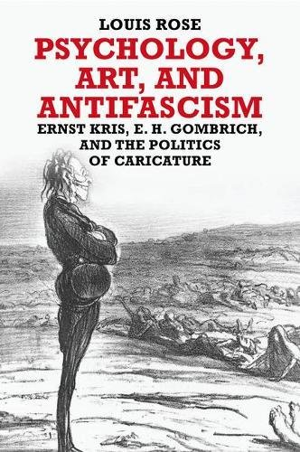 Psychology, Art, and Antifascism: Ernst Kris, E. H. Gombrich, and the Politics of Caricature por Louis Rose