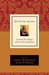 By Faith Alone: Answering the Challenges to the Doctrine of Justification (English Edition)