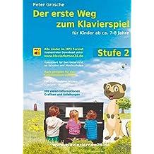 Der erste Weg zum Klavierspiel, Stufe 2: Für Kinder ab ca. 7-8 Jahre - Der neue Weg zum Klavierspielen - Die Weiterführung - Entdecken der musikalischen Welt