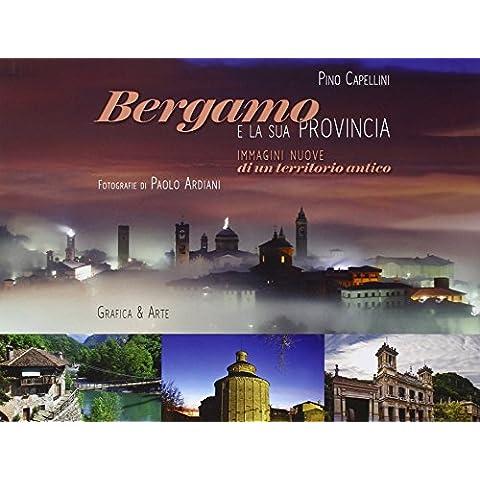 Bergamo e la sua provincia. Immagini nuove di un territorio antico