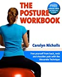 The Posture Workbook: Free Yourself from Back, Neck and Shoulder Pain with the Alexan...