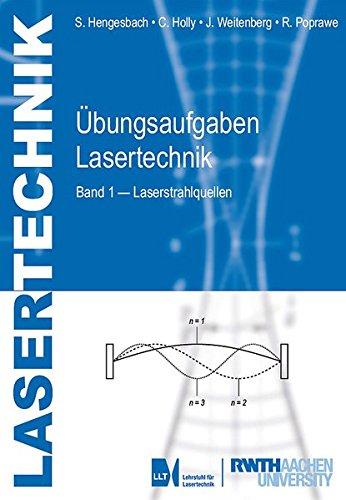 Übungsaufgaben Lasertechnik: Band 1 - Laserstrahlquellen (Lehrstuhl für Lasertechnik)