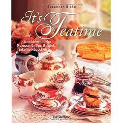 It's Teatime: Unwiderstehliche Rezepte für Tee, Gebäck, pikante Häppchen