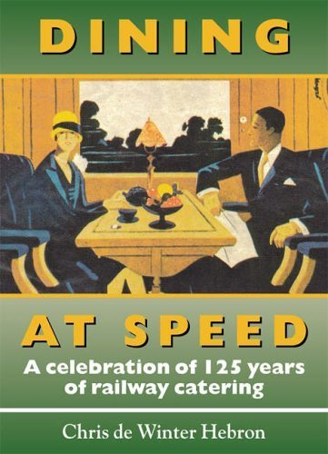 Dining at Speed: A Celebration of 125 Years of Railway Catering (Railway Heritage) by Chris de Winter-Hebron (2004-04-24)