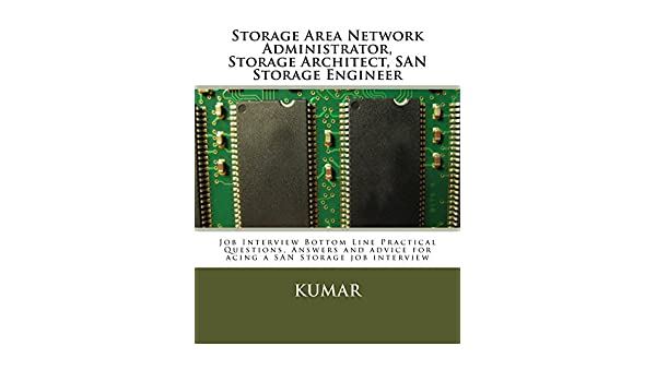 Storage Area Network Administrator, Storage Architect, SAN Storage  Engineer: Job Interview Bottom Line Practical Questions, Answers And Advice  For Acing A ...