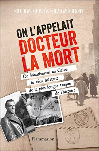 On l'appelait Docteur la Mort: De Mauthausen au Caire, le récit haletant de la plus longue traque de l'Histoire