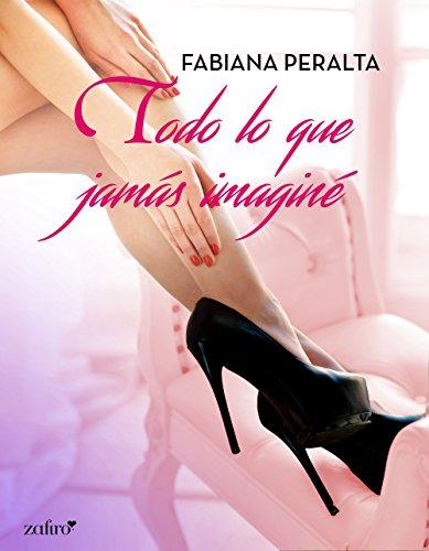 Todo lo que jamás imaginé (Erótica) por Fabiana Peralta
