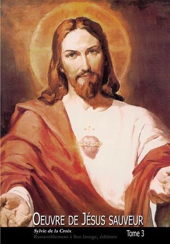 Oeuvre de Jésus Sauveur : Tome 3