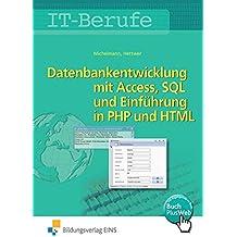 Datenbankenentwicklung und -anpassung mit MS Access und SQL und Einführung in PHP und HTML: IT-Berufe: Datenbankentwicklung und -anpassung mit MS ... und Einführung in PHP mit HTML: Schülerband
