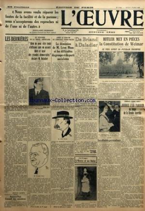 OEUVRE (L') [No 6362] du 02/03/1933 - LES DERNIERES PAR JEANNE LANDRE - AUJOURD'HUI CONSEIL DES MINISTRES - AU DEJEUNER DE LA PRESSE AMERICAINE - RIEN NE PEUT ETRE TENTE D'EFFICACE SANS UN ACCORD LIBRE ET LOYAL DES GRANDES DEMOCRATIES DECLARE M. DALADIER - APRES LE SCRUTIN DE CONFIANCE D'HIER MATIN - LA DEMISSION DE M. LEON BLUM ET LES DIFFICULTES DU GROUPE ET DU PARTI SOCIALISTES PAR ANDRE GUERIN - DE BRIAND A DALADIER - HITLER MET EN PIECES LA CONSTITUTION DE WEIMAR - LE VIEIL ESPRIT DE POTSD
