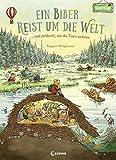 Ein Biber reist um die Welt: ... und entdeckt, wie die Tiere wohnen. Bilderbuch ab 3 Jahre (Naturkind)