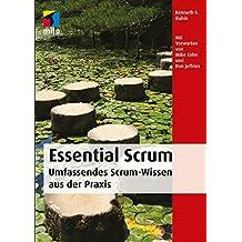 Essential Scrum: Umfassendes Scrum-Wissen aus der Praxis (mitp Professional)