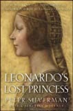 Leonardo's Lost Princess: One Man's Quest to Authenticate an Unknown Portrait by Leonardo Da Vinci by Peter Silverman (2012-07-03)