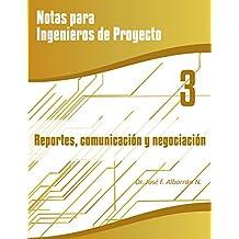 Reportes, Comunicación y Negociación: Notas para Ingenieros de Proyecto, Volumen 3 (Spanish Edition)