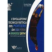 L\'evoluzione tecnico-tattica del portiere da USA 1994 a Brasile 2014. Novelli modelli di comportamento in gara (Football)