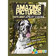 Amazing Pictures and Facts About Great Danes: The Most Amazing Fact Book for Kids About Great Danes (Kid's U) (English Edition)