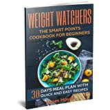 Weight Watchers: Weight Watchers Cookbook and Smart Points Beginners Guide: 30 Days Meal Plan with 40+ Quick and Easy Recipes: Complete Smart Points and  Nutrition Information (English Edition)