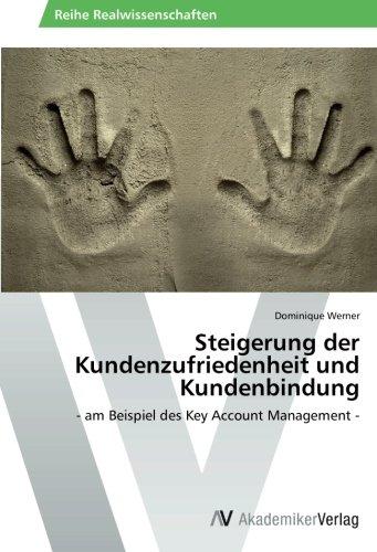 Steigerung der Kundenzufriedenheit und Kundenbindung: - am Beispiel des Key Account Management -