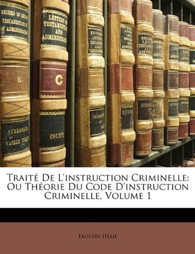 Traité De L'instruction Criminelle: Ou Théorie Du Code D'instruction Criminelle, Volume 1