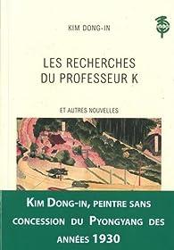 Les recherches du professeur K et autres nouvelles par Kim Dong-In