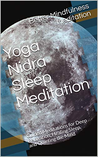 Yoga Nidra Sleep Meditation: Guided Meditations for Deep Relaxation, Healing Sleep, and Quieting the Mind (English Edition)
