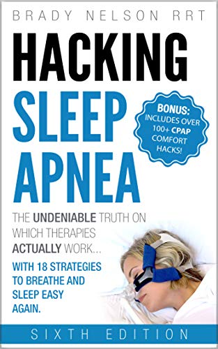 Hacking Sleep Apnea and CPAP Hacks - 6th Edition [2018] 18 Strategies to Breathe & Sleep Easy Again. Includes Bonus 100+ CPAP Comfort Hacks (English Edition) (System One Filter)